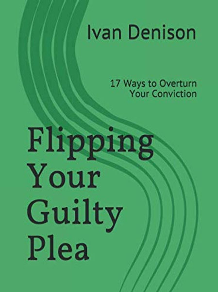Flipping Your Guilty Plea: 17 Ways to Overturn Your Conviction