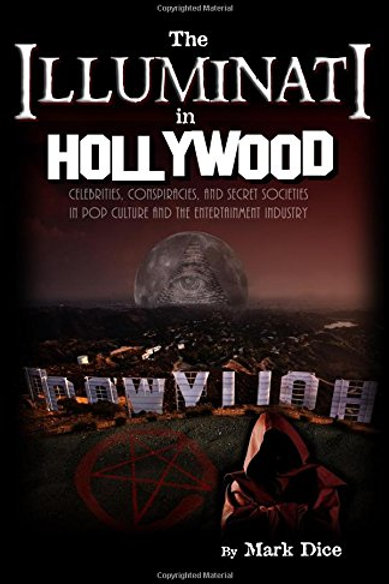 The Illuminati in Hollywood: Celebrities, Conspiracies, and Secret Societies in