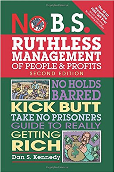 No B.S. Ruthless Management of People and Profit