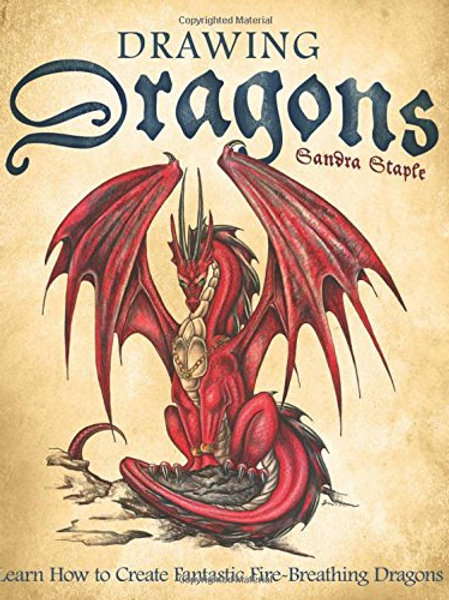 Drawing Dragons: Learn How to Create Fantastic...