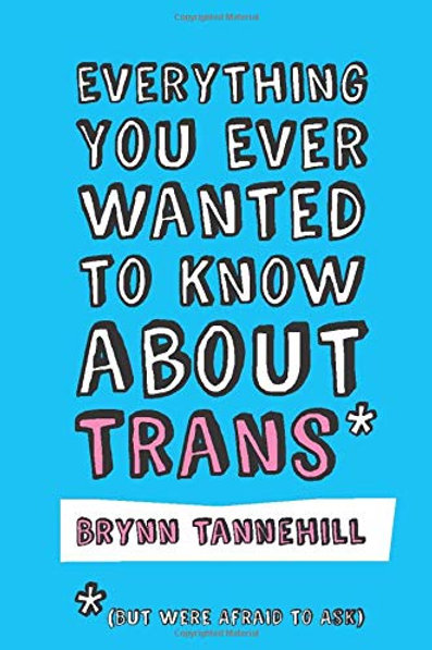 Everything You Ever Wanted to Know about Trans (But Were Afraid to Ask