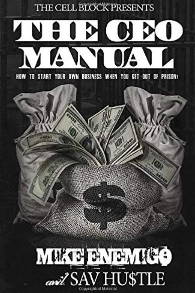 The CEO Manual: How to Start Your Own Business When You Get Out of Prison