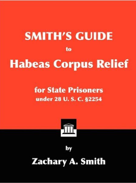 Smith's Guide to Habeas Corpus Relief for State...