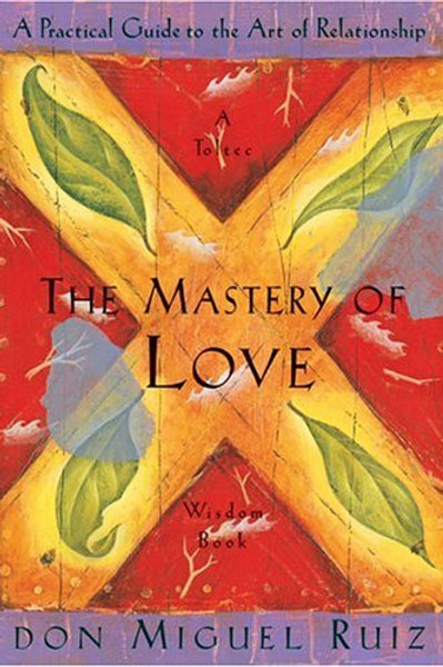 The Mastery of Love: A Practical Guide to the Art