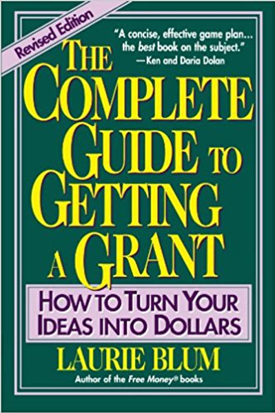 The Complete Guide to Getting a Grant: How to Turn