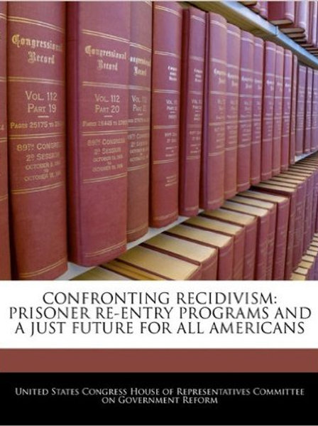 Confronting Recidivism: Prisoner Re-entry Programs