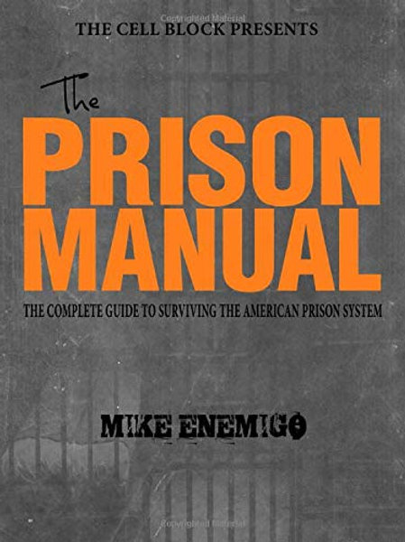 The Prison Manual: The Complete Guide to Surviving the American