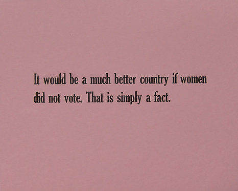 It would be a much better country if women did not vote. That is simply a fact.