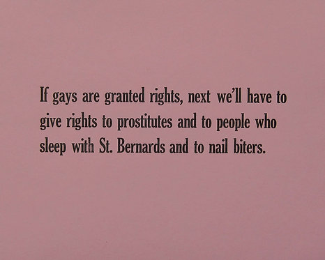 If gays are granted rights, next we'll have to give rights to prostitutes and to people who sleep with St. Bernards and to na