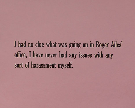 I had no clue what was going on in Roger Ailes' office, I have never had any issues with any sort of harassment myself.