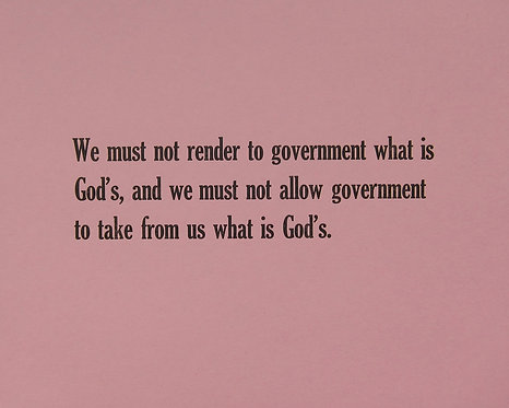 We must not render to government what is God's, and we must not allow government to take from us what is God's.