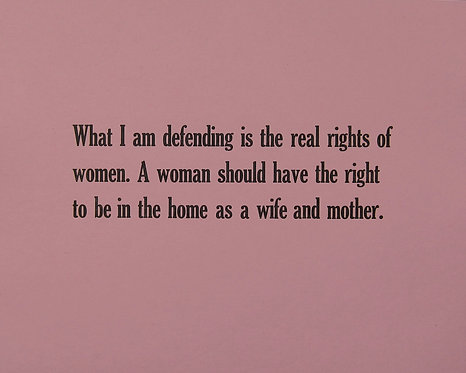 What I am defending is the real rights of women, A woman should have the right to be int eh home as a wife and mother