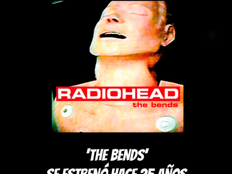 'The Bends' se estrenó hace 25 años