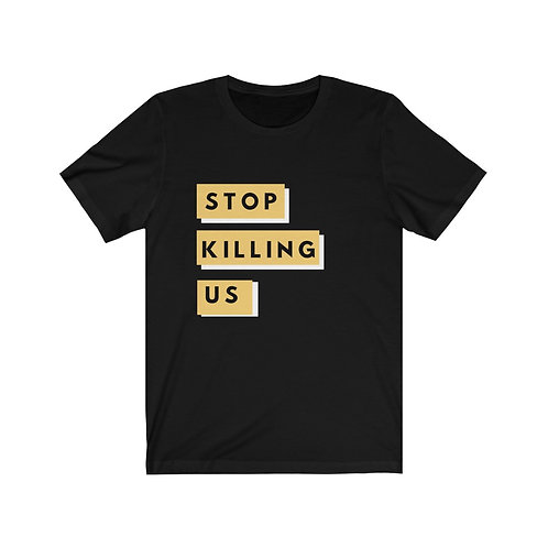 Stop Killing Us (Yellow)