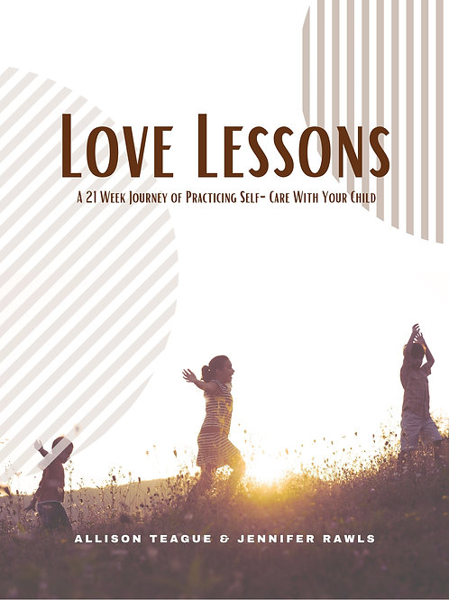 Love Lessons - A 21 Week Journey of Practicing Self-Care With Your Child