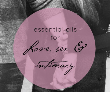 Essential Oils, Love, Relationships + Intimacy