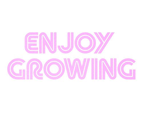 Enjoy Growing.jpg