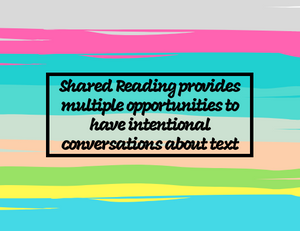 Shared reading provides multiple opportunities to have intentional conversations about text