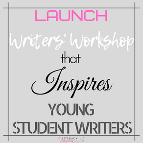 Launch a Writers' Workshop That INSPIRES Student Writers