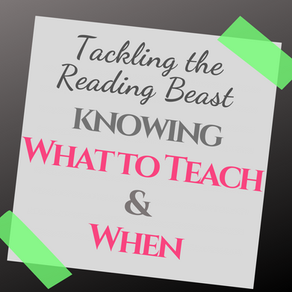 Tackling the Reading Beast:  Knowing WHAT to Teach and WHEN