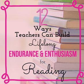 Twelve Ways Teachers Can Build Lifelong Endurance and Enthusiasm for Reading
