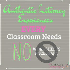 Authentic Literacy Experiences EVERY Classroom Needs--No Worksheets Necessary