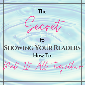 The Secret To Showing Your Readers How To 'Put It All Together'