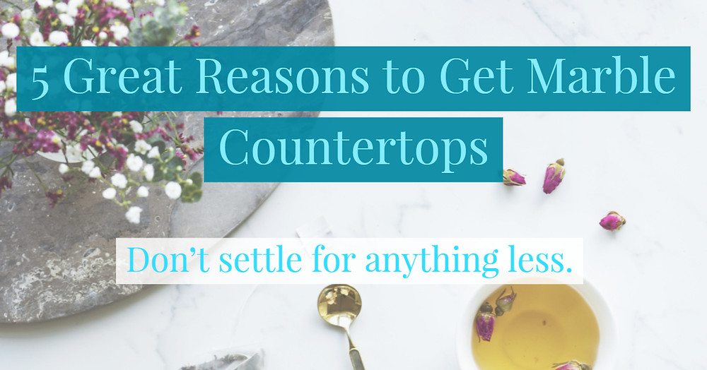 Reasons To Get Marble Countertops