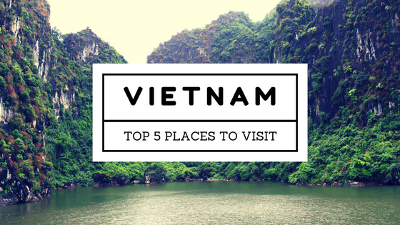 The Top 5 Places to Visit in Vietnam