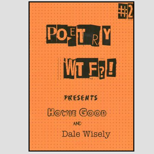 Poetry WTF?1 #2: Poems by Howie Good, Illustrations by Dale Wisely