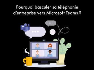 Pourquoi basculer sa téléphonie d'entreprise vers Microsoft Teams ?