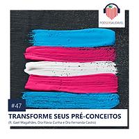 47. TRANSFORME SEUS PRÉ-CONCEITOS