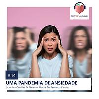 44. UMA PANDEMIA DE ANSIEDADE
