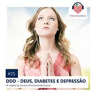 25. DDD - DEUS DIABETES E DEPRESSÃO