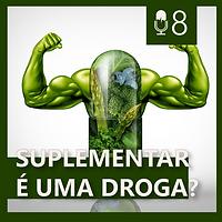 08. SUPLEMENTAR É UMA DROGA?