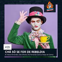 09. CHÁ SÓ SE FOR DE REBELDIA