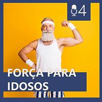 04. FORÇA PARA IDOSO