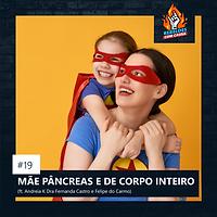 19. MÃE PÂNCREAS E DE CORPO INTEIRO