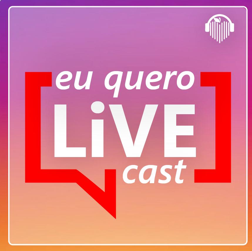 Podcast - Eu quero live cast