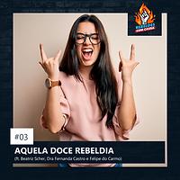 03. AQUELA DOCE REBELDIA