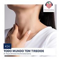 24. TODO MUNDO TEM TIREOIDE
