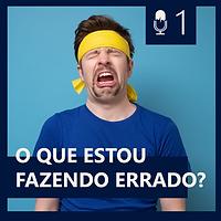 01. O QUE ESTOU FAZENDO DE ERRADO