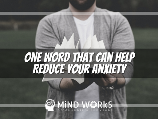 One Word That Can Help Reduce Your Anxiety