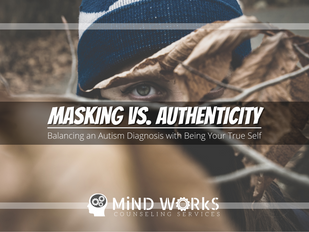 Masking vs. Authenticity: Balancing an Autism Diagnosis with Being Your True Self