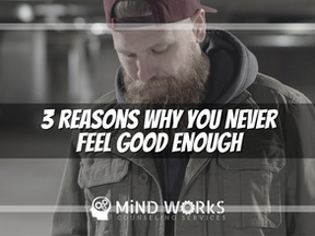3 Reasons Why You Never Feel Good Enough