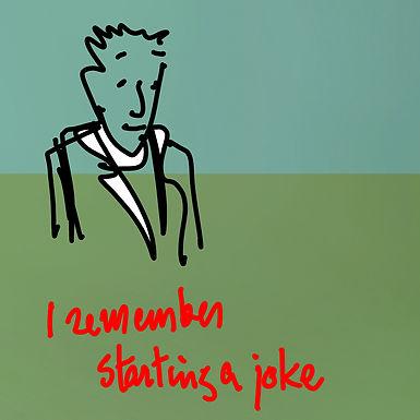 I Remember Starting a Joke