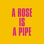a rose is a pipe.jpg