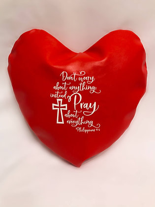 Don't Worry About Anything; Instead Pray About Everything Healing Hearts Pillow