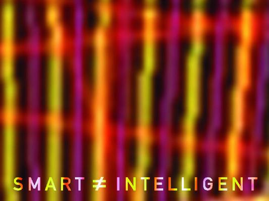 16 smart is not intelligent.jpg