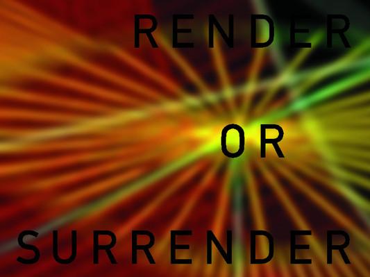 14 render or surrender.jpg